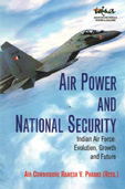 Air Power and National Security: Indian Air Force Evolution, Growth and Future