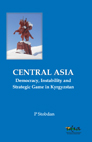 Central Asia: Democracy, Instability and Strategic Game in Kyrgyzstan