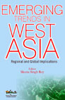Emerging Trends in West Asia: Regional and Global Implications